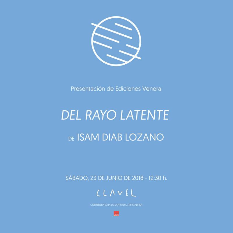 Presentación de Ediciones Venera. Del rayo latente de Isam Diab Lozano